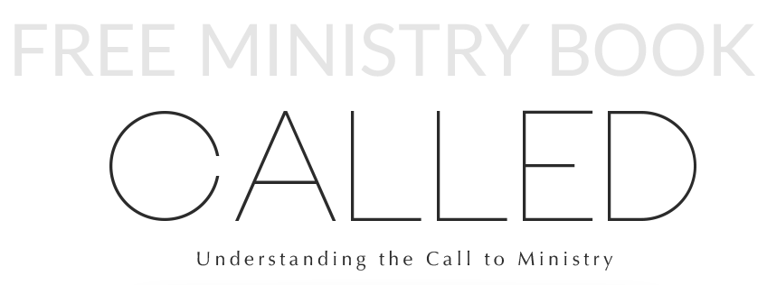 Called - Understanding the Call to Ministry