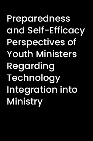 Preparedness and Self-Efficacy Perspectives of Youth Ministers Regarding Technology Integration into Ministry